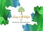 Living in the Magic of Consciousness