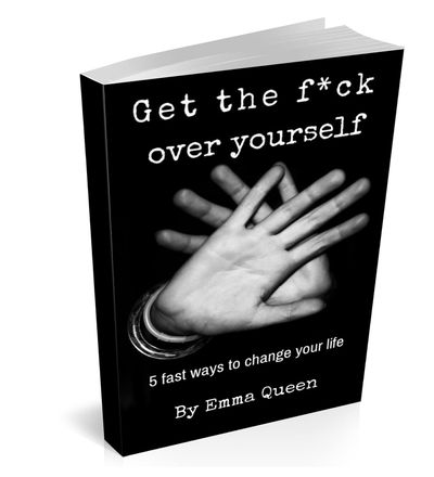 Get the f*ck over yourself - 5 fast ways to change your life